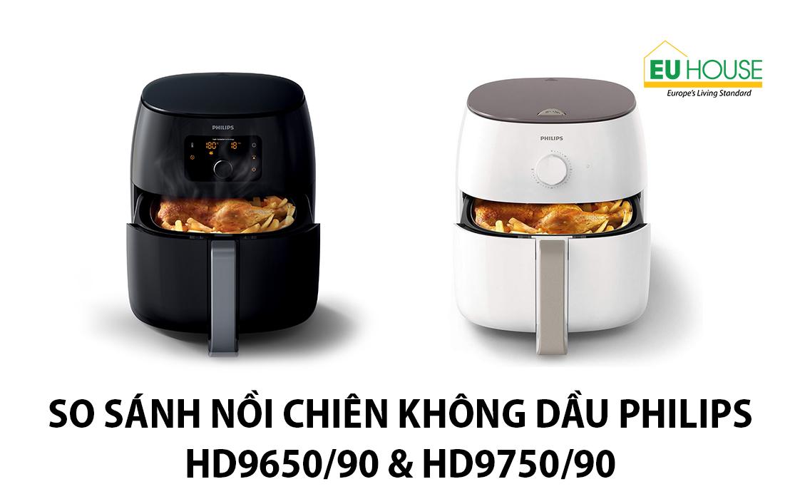 So sánh nồi chiên không dầu Philips HD9650/90 & HD9750/90