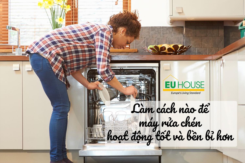 Làm cách nào để máy rửa chén hoạt động tốt và bền bỉ hơn