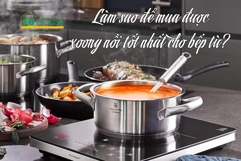 Làm sao để mua được xoong nồi tốt nhất bếp từ?
