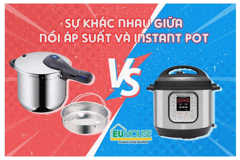 Sự khác nhau giữa nồi áp suất và Instant Pot